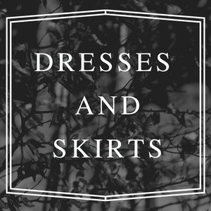 Dresses and skirts!